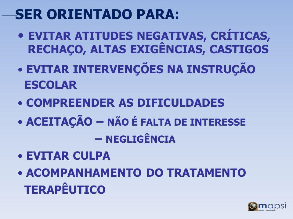 SER ORIENTADO PARA: EVITAR ATITUDES NEGATIVAS, CRÍTICAS, RECHAÇO, ALTAS EXIGÊNCIAS, CASTIGOS EVITAR INTERVENÇÕES NA INSTRUÇÃO ESCOLAR COMPREENDER AS D