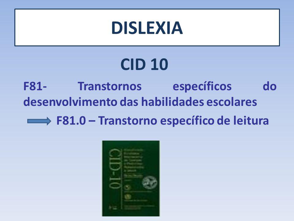 DISLEXIA CID 10 F81- Transtornos específicos do desenvolvimento das habilidades escolares F81.0 – Transtorno específico de leitura
