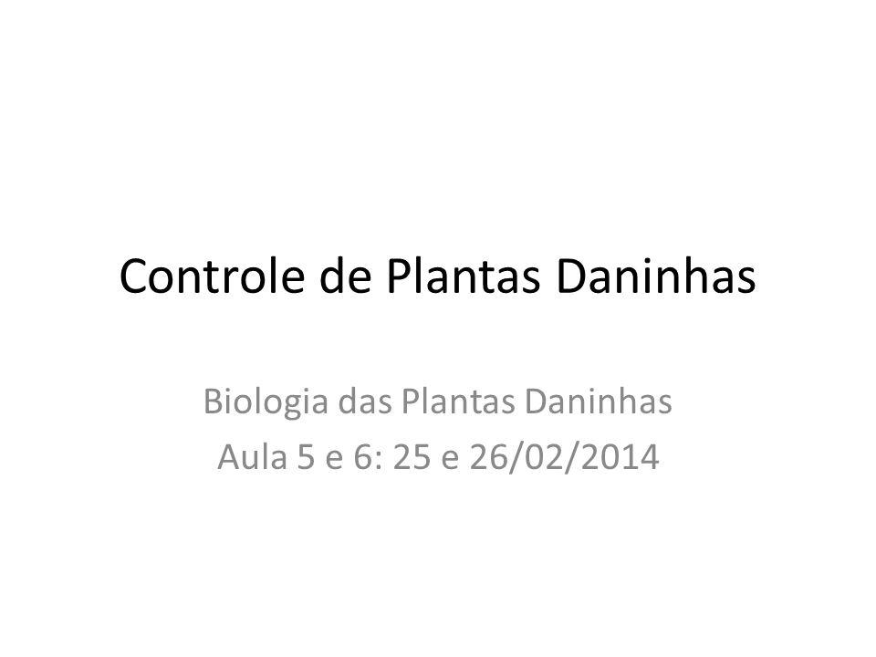 Controle de Plantas Daninhas Biologia das Plantas Daninhas Aula 5 e 6: 25 e 26/02/2014