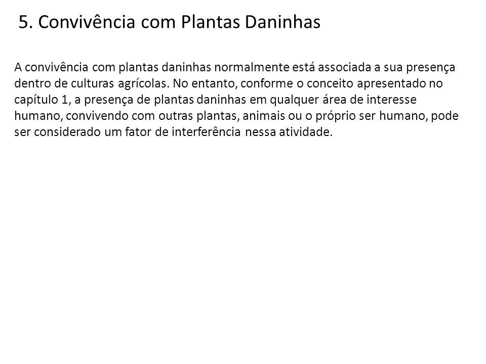 5. Convivência com Plantas Daninhas A convivência com plantas daninhas normalmente está associada a sua presença dentro de culturas agrícolas. No enta