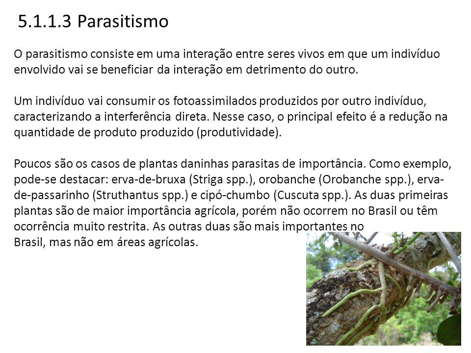 5.1.1.3 Parasitismo O parasitismo consiste em uma interação entre seres vivos em que um indivíduo envolvido vai se beneficiar da interação em detrimen