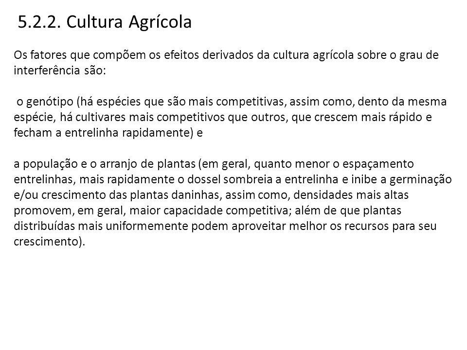 5.2.2. Cultura Agrícola Os fatores que compõem os efeitos derivados da cultura agrícola sobre o grau de interferência são: o genótipo (há espécies que