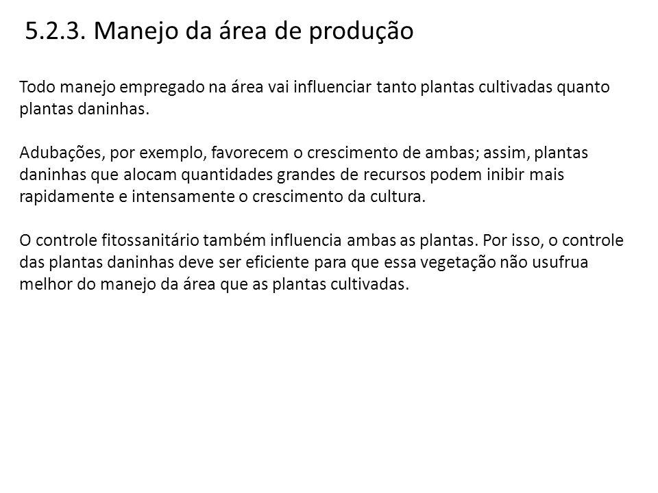 5.2.3. Manejo da área de produção Todo manejo empregado na área vai influenciar tanto plantas cultivadas quanto plantas daninhas. Adubações, por exemp