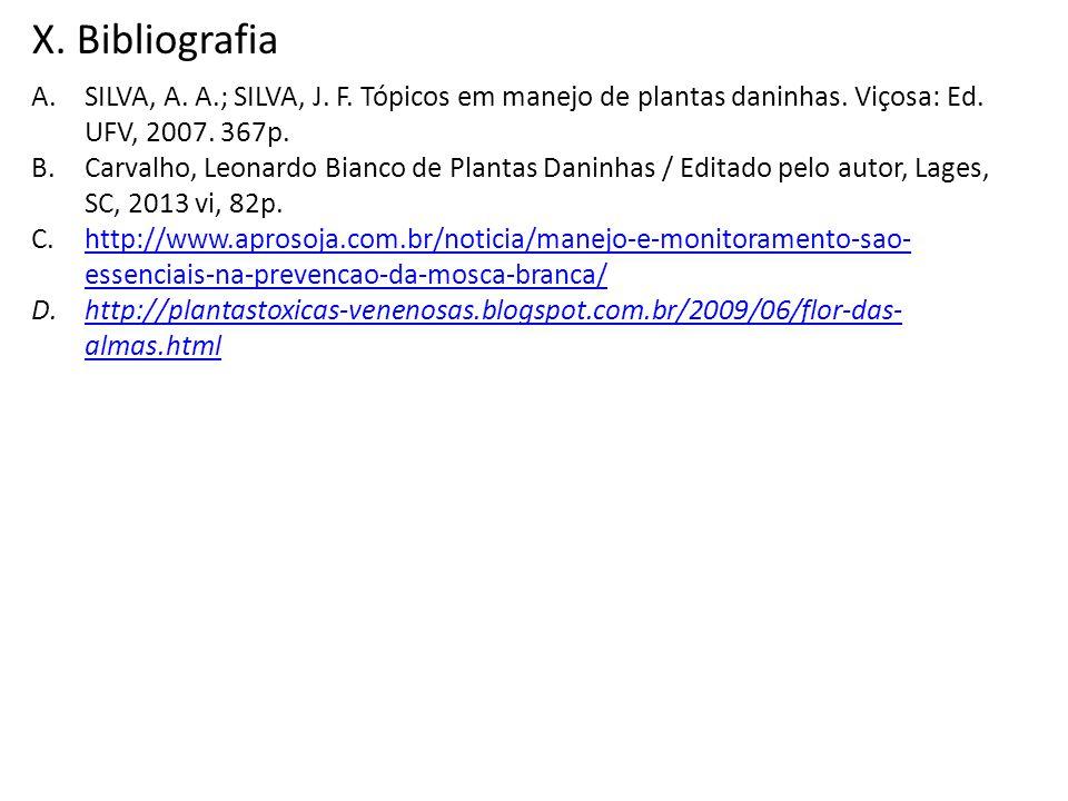 X. Bibliografia A.SILVA, A. A.; SILVA, J. F. Tópicos em manejo de plantas daninhas. Viçosa: Ed. UFV, 2007. 367p. B.Carvalho, Leonardo Bianco de Planta