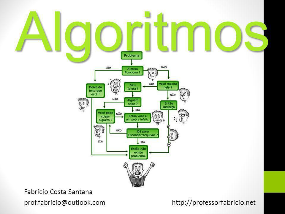 Algoritmos Fabrício Costa Santana prof.fabricio@outlook.com http://professorfabricio.net