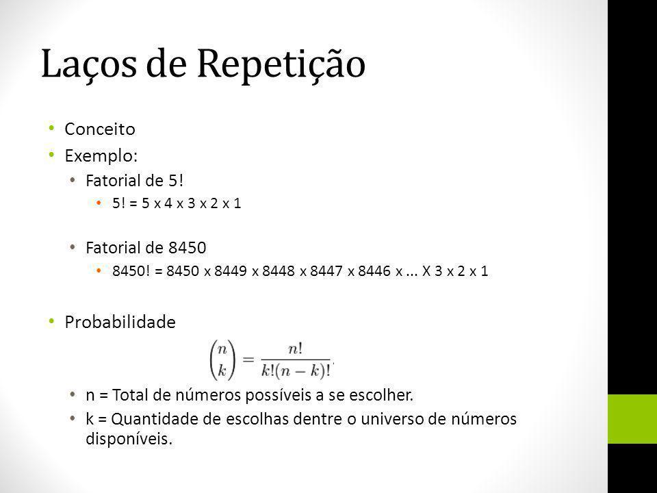 Laços de Repetição Conceito Exemplo: Fatorial de 5! 5! = 5 x 4 x 3 x 2 x 1 Fatorial de 8450 8450! = 8450 x 8449 x 8448 x 8447 x 8446 x... X 3 x 2 x 1