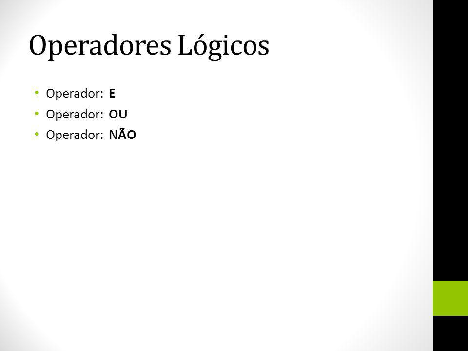 Operadores Lógicos Operador: E Operador: OU Operador: NÃO