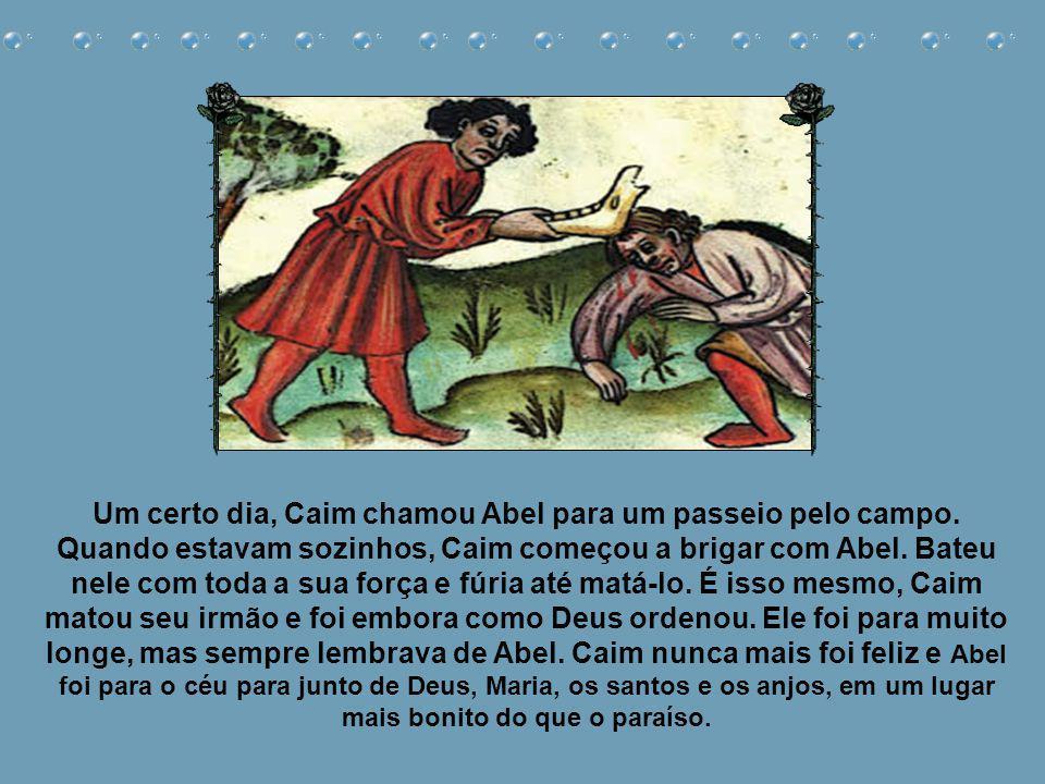 Caim percebeu isto e ficou bastante zangado com Deus e com Abel. Principalmente com Abel. Ele teve inveja de Abel e pensou que Deus dava preferência p