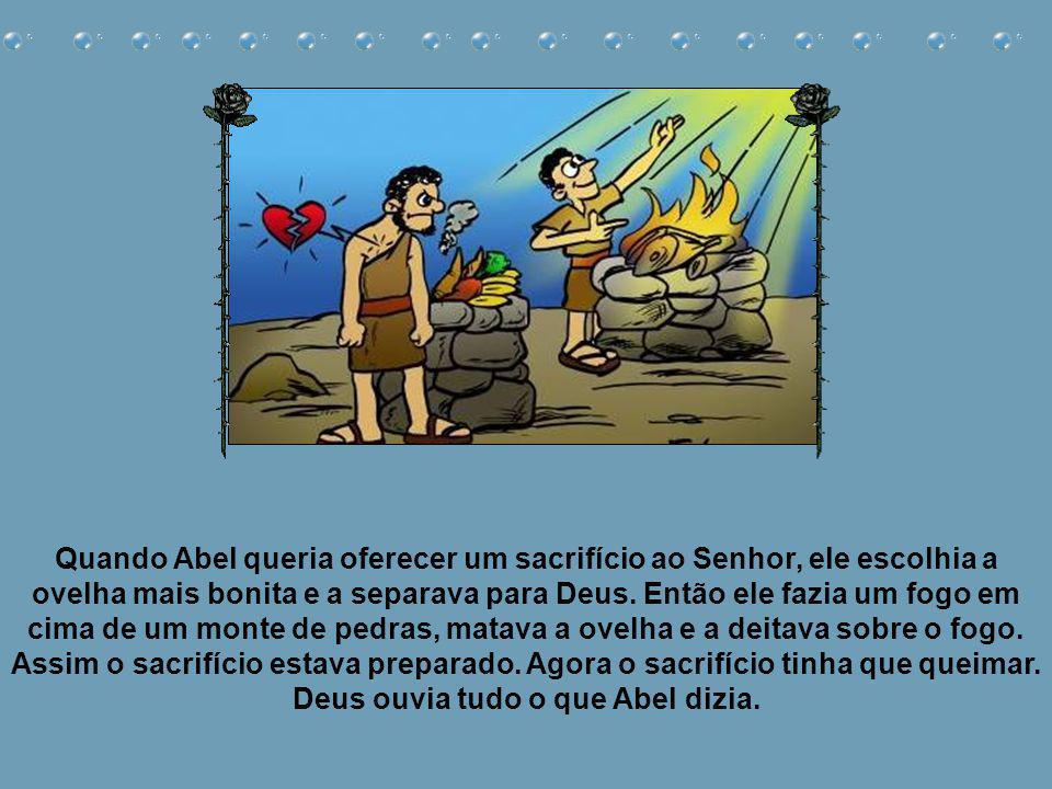 Quando Abel queria oferecer um sacrifício ao Senhor, ele escolhia a ovelha mais bonita e a separava para Deus.