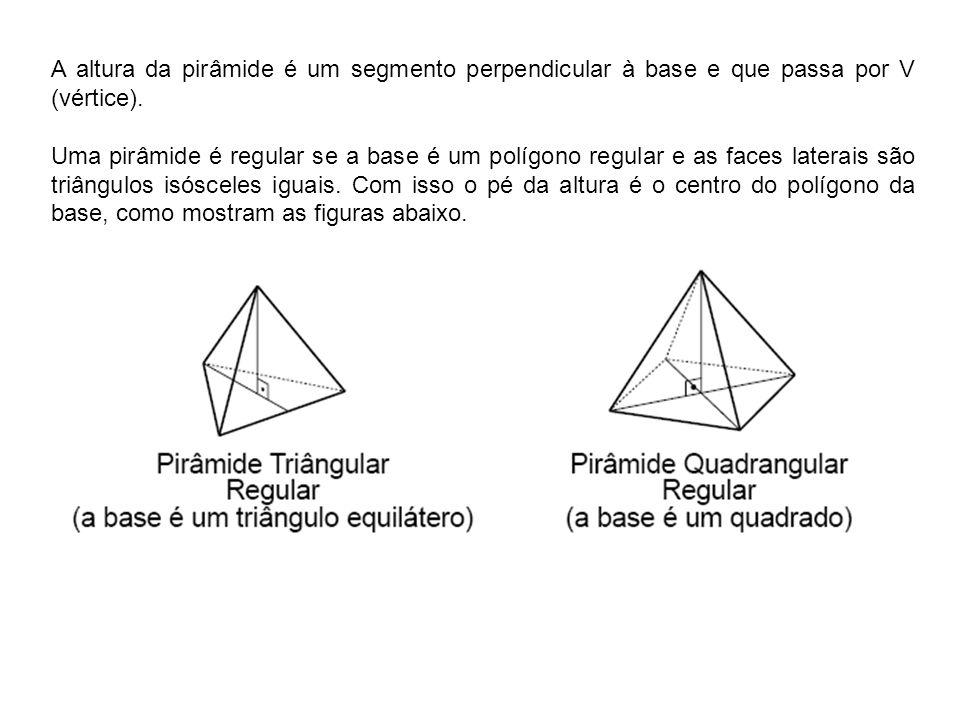 A altura da pirâmide é um segmento perpendicular à base e que passa por V (vértice). Uma pirâmide é regular se a base é um polígono regular e as faces