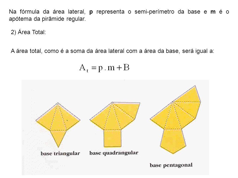 Na fórmula da área lateral, p representa o semi-perímetro da base e m é o apótema da pirâmide regular. 2) Área Total: A área total, como é a soma da á