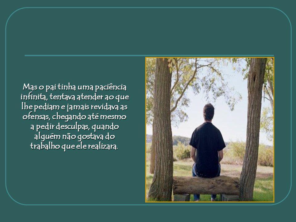 O menino percebia que embora seu pai executasse seu serviço de graça e com amor, as pessoas reclamavam muito.
