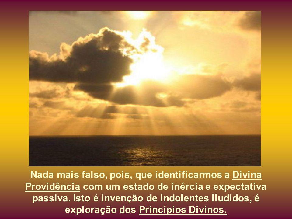 Assim, que os fracos não acreditem que a Divina Providência seja inércia ou fatalismo e, ainda, amiga dos opressores. Não esperemos, também, que esta