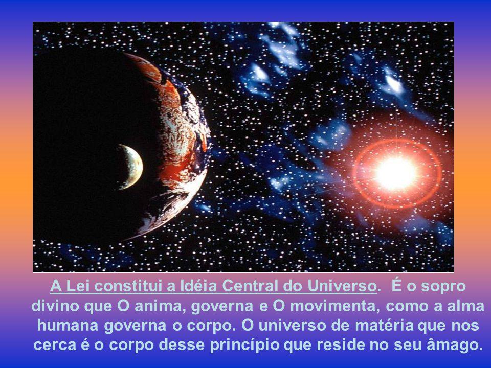 A Lei constitui a Idéia Central do Universo.