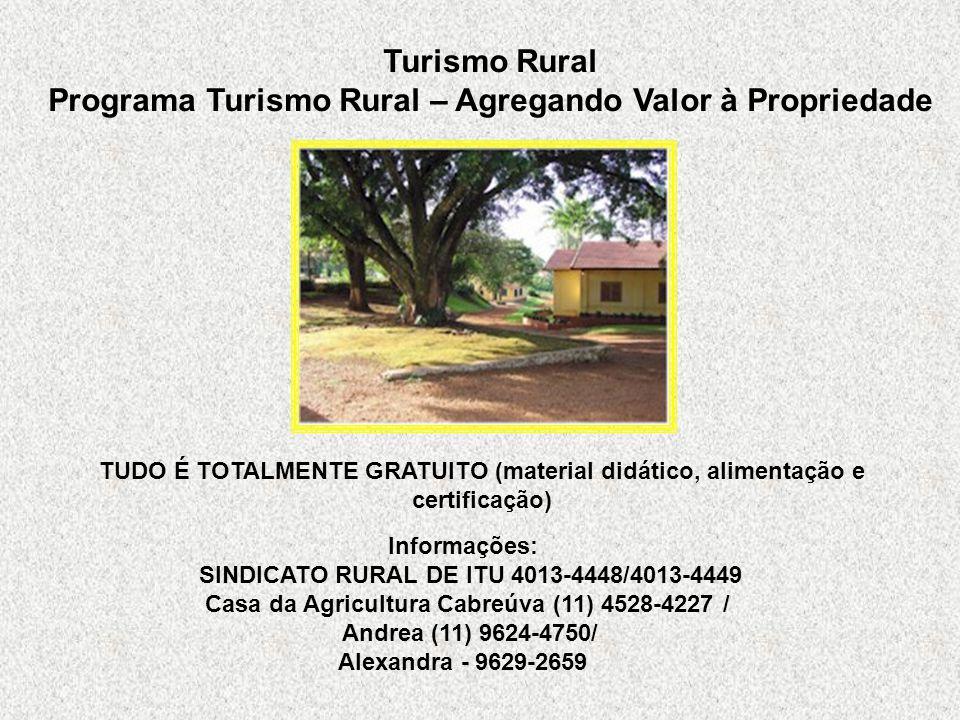 Programa Turismo Rural – Agregando Valor à Propriedade TUDO É TOTALMENTE GRATUITO (material didático, alimentação e certificação) Informações: SINDICA