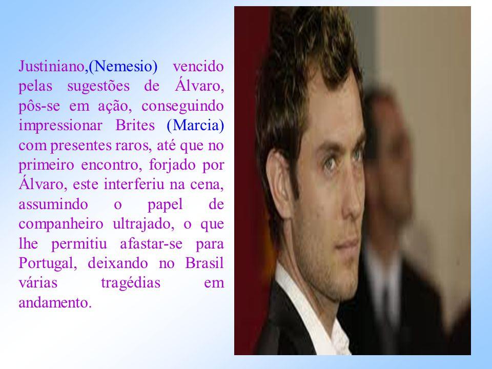 Álvaro, depois de quatro anos, se enfadou de Brites ( Marcia) e só então comunicou que deixara uma prometida em Lisboa. Depois de muitos artifícios em