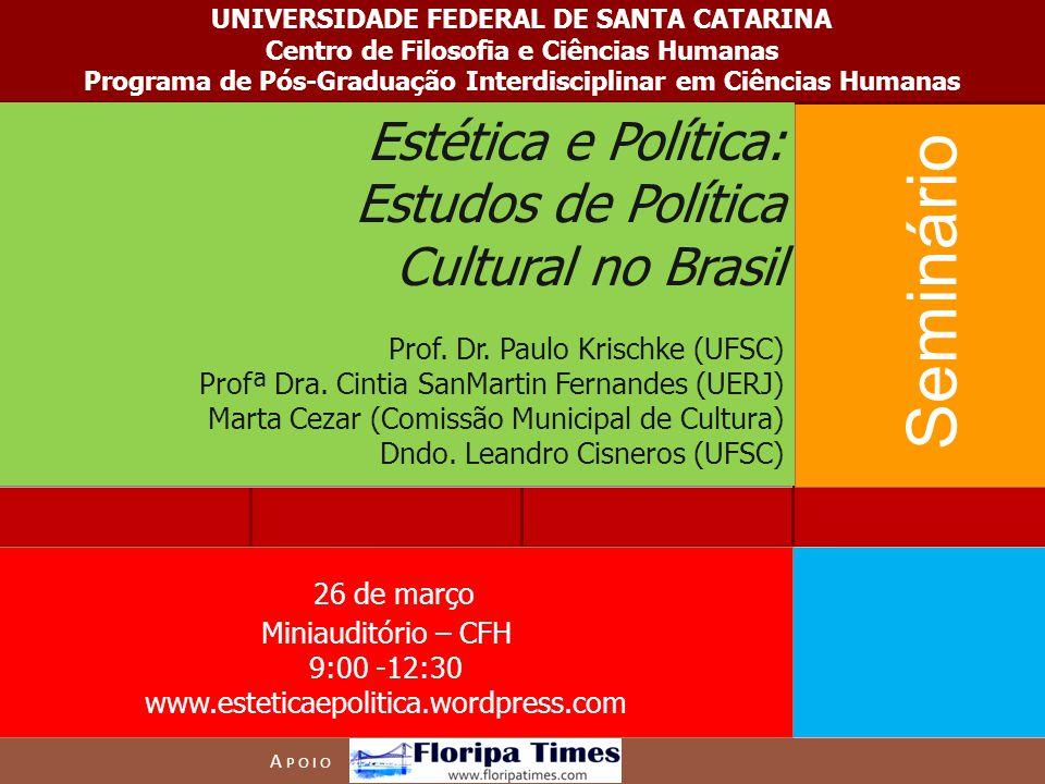 A POIO 26 de março Miniauditório – CFH 9:00 -12:30 www.esteticaepolitica.wordpress.com Seminário UNIVERSIDADE FEDERAL DE SANTA CATARINA Centro de Filo
