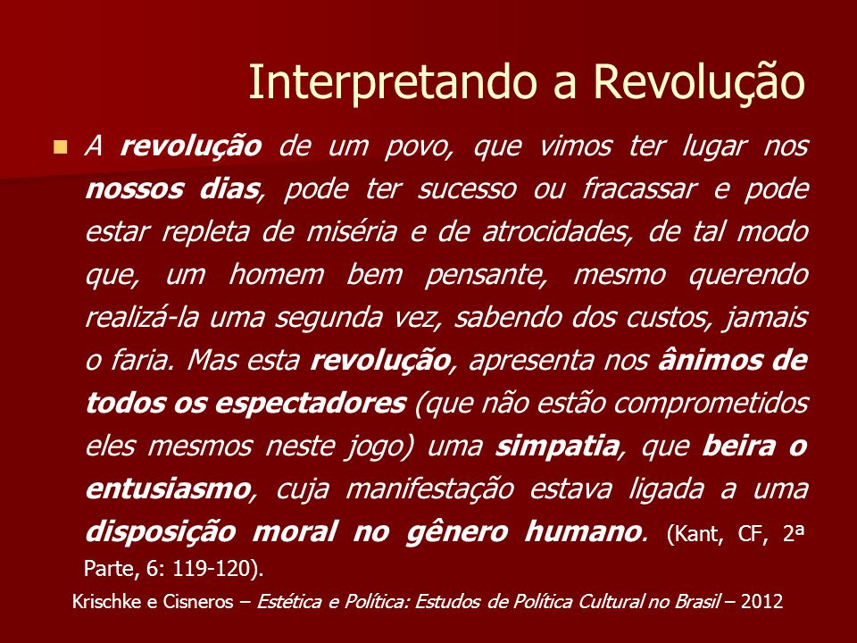 Interpretando a Revolução A revolução de um povo, que vimos ter lugar nos nossos dias, pode ter sucesso ou fracassar e pode estar repleta de miséria e de atrocidades, de tal modo que, um homem bem pensante, mesmo querendo realizá-la uma segunda vez, sabendo dos custos, jamais o faria.