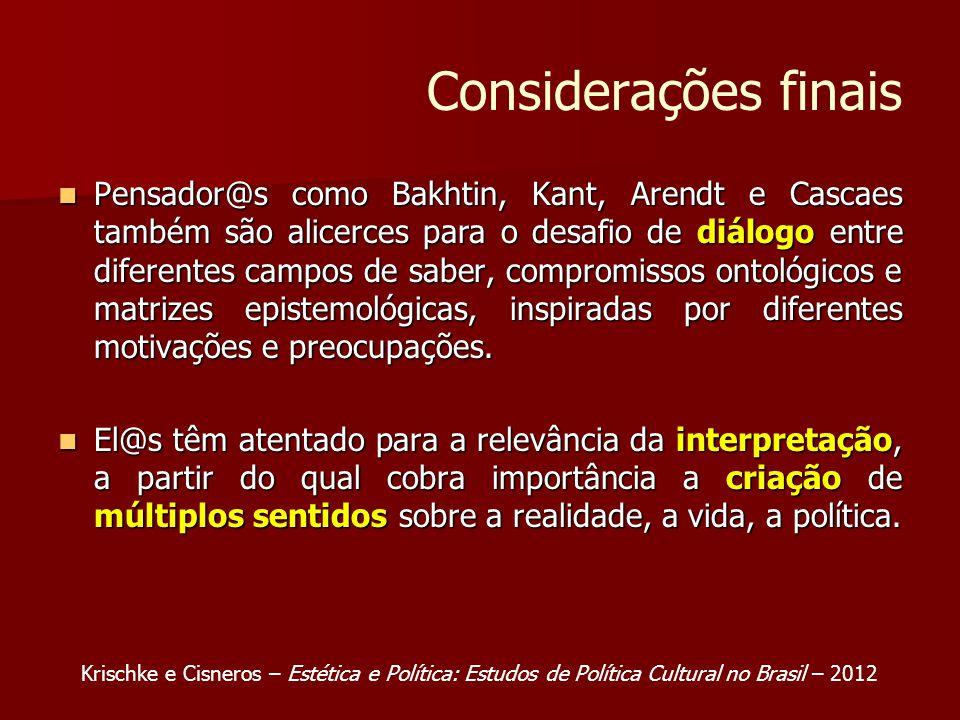 Considerações finais Pensador@s como Bakhtin, Kant, Arendt e Cascaes também são alicerces para o desafio de diálogo entre diferentes campos de saber,