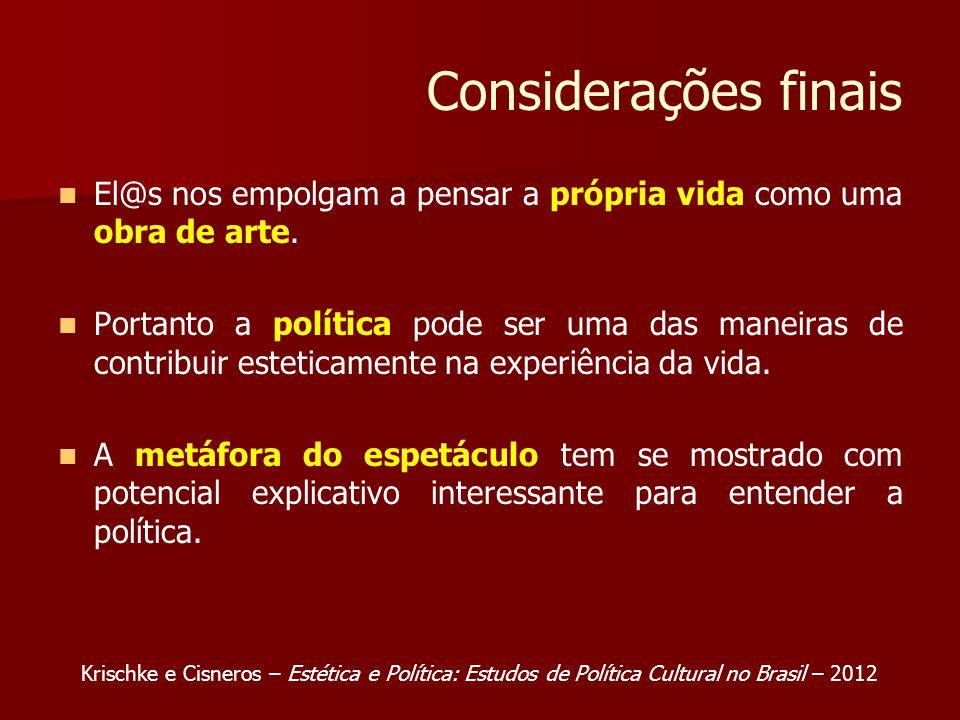 Considerações finais El@s nos empolgam a pensar a própria vida como uma obra de arte. Portanto a política pode ser uma das maneiras de contribuir este
