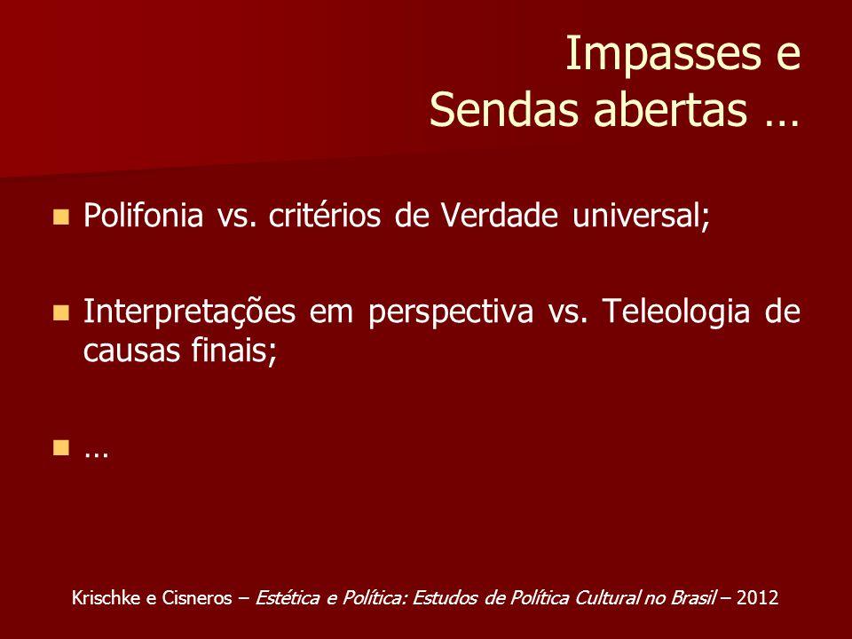 Impasses e Sendas abertas … Polifonia vs. critérios de Verdade universal; Interpretações em perspectiva vs. Teleologia de causas finais; … Krischke e