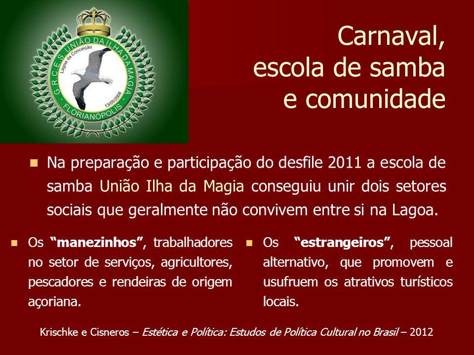 Carnaval, escola de samba e comunidade Na preparação e participação do desfile 2011 a escola de samba União Ilha da Magia conseguiu unir dois setores sociais que geralmente não convivem entre si na Lagoa.