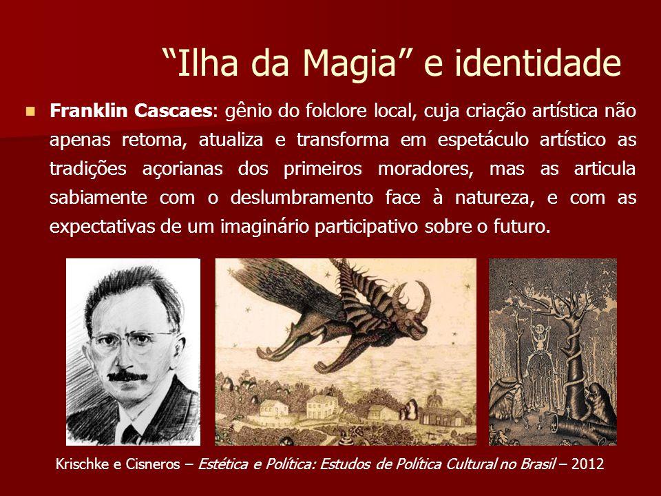 Ilha da Magia e identidade Franklin Cascaes: gênio do folclore local, cuja criação artística não apenas retoma, atualiza e transforma em espetáculo ar