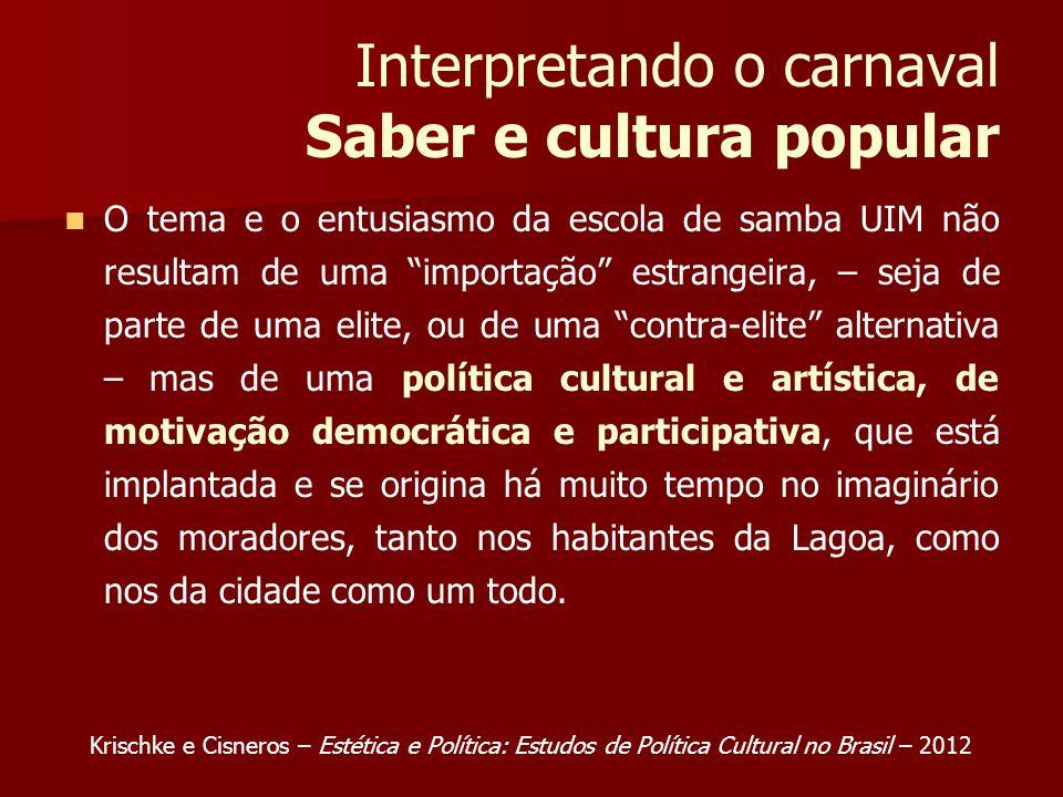 Interpretando o carnaval Saber e cultura popular O tema e o entusiasmo da escola de samba UIM não resultam de uma importação estrangeira, – seja de pa