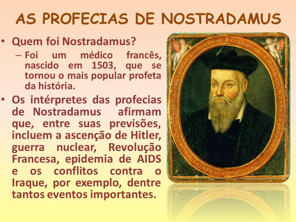 AS PROFECIAS DE NOSTRADAMUS Quem foi Nostradamus.