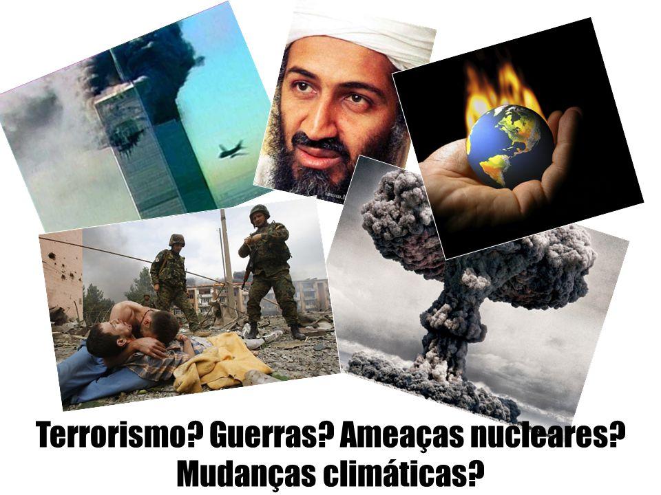 Terrorismo? Guerras? Ameaças nucleares? Mudanças climáticas?