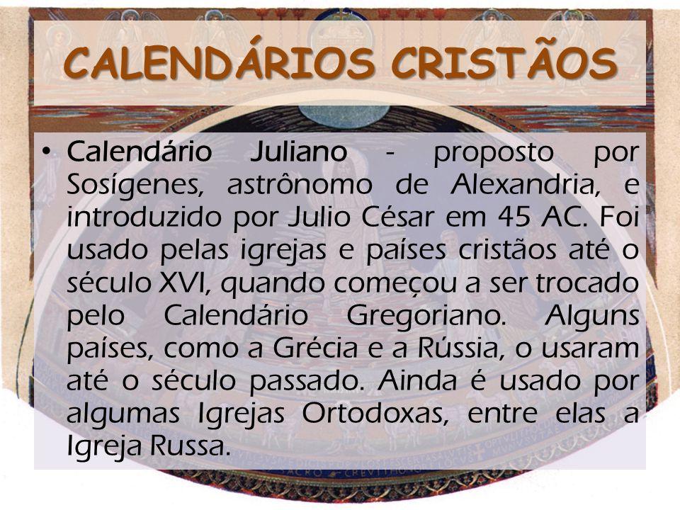 CALENDÁRIOS CRISTÃOS Calendário Juliano - proposto por Sosígenes, astrônomo de Alexandria, e introduzido por Julio César em 45 AC.
