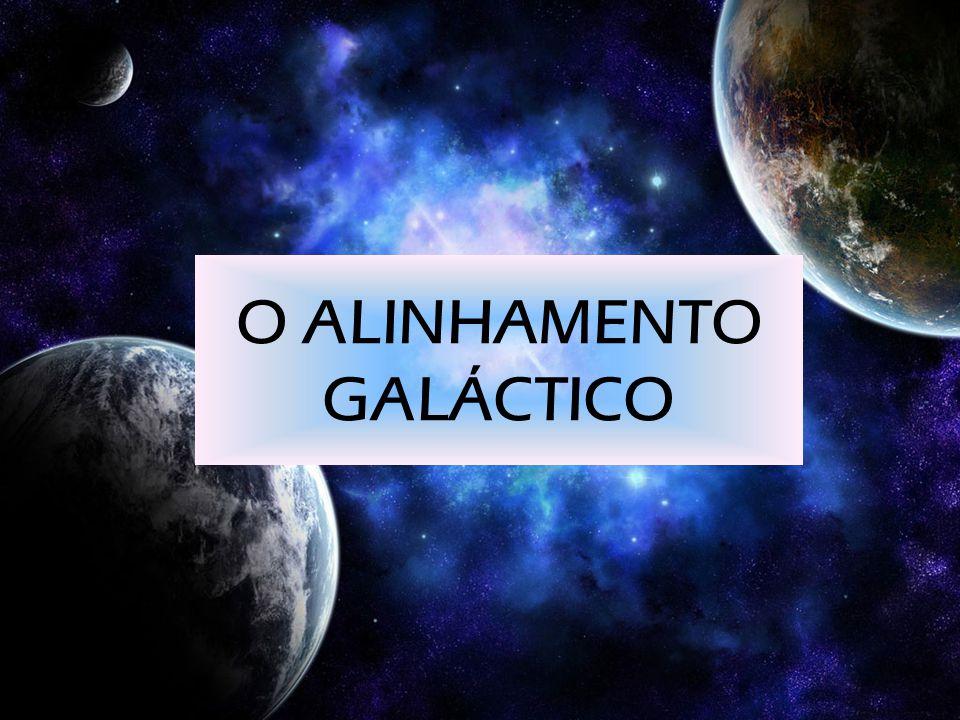 O ALINHAMENTO GALÁCTICO