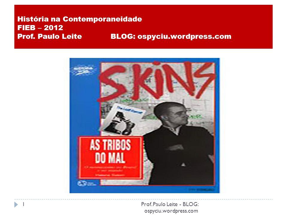 História na Contemporaneidade FIEB – 2012 Prof.Paulo Leite BLOG: ospyciu.wordpress.com 1Prof.