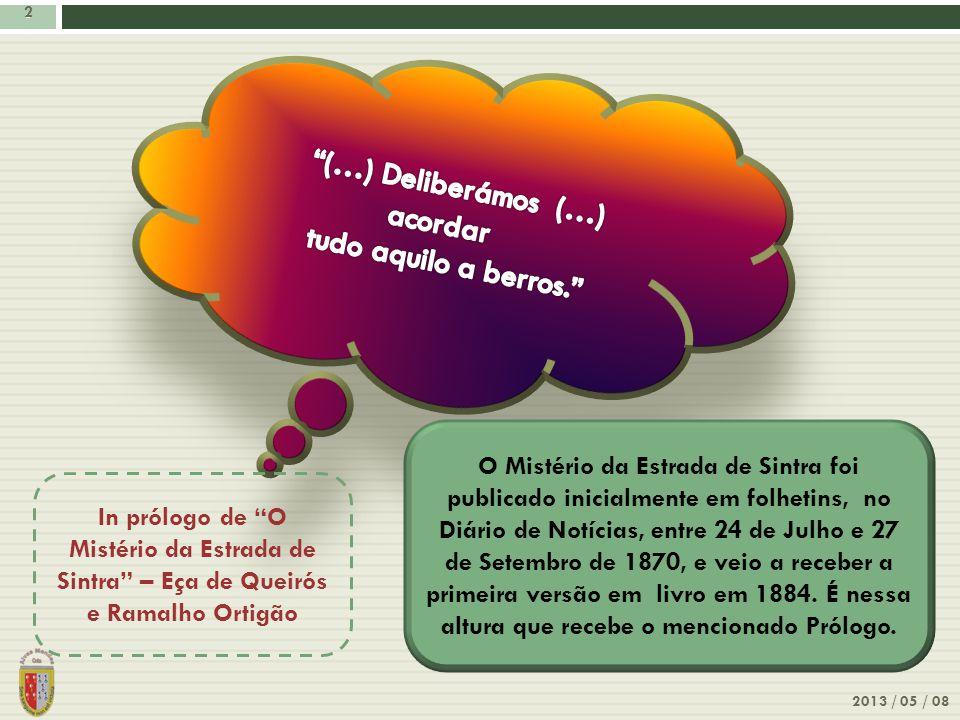 2 2 In prólogo de O Mistério da Estrada de Sintra – Eça de Queirós e Ramalho Ortigão O Mistério da Estrada de Sintra foi publicado inicialmente em fol