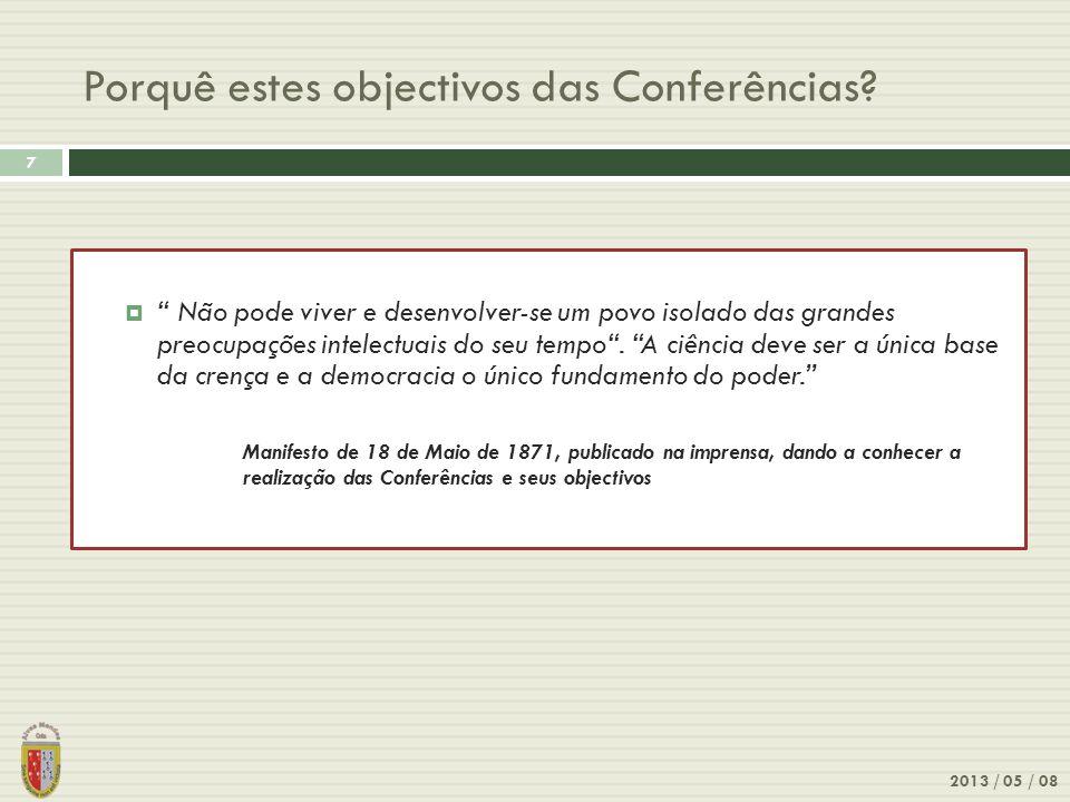 Porquê estes objectivos das Conferências? 2013 / 05 / 08 7 Não pode viver e desenvolver-se um povo isolado das grandes preocupações intelectuais do se