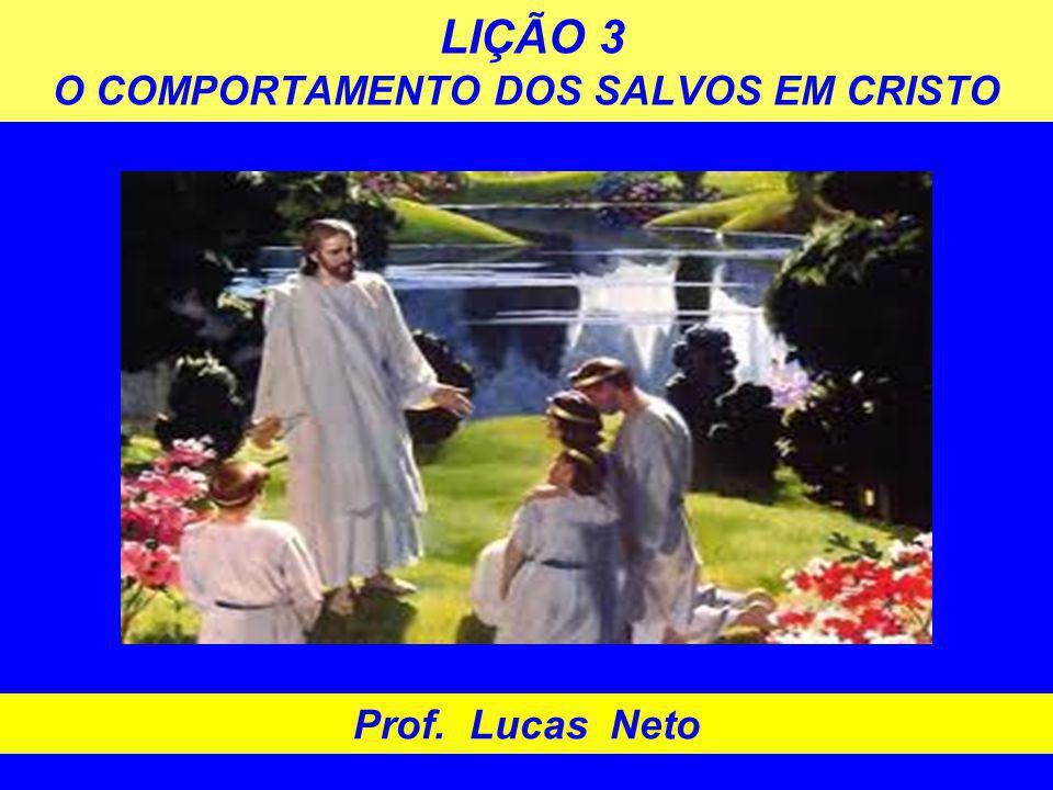 LIÇÃO 3 O COMPORTAMENTO DOS SALVOS EM CRISTO Prof. Lucas Neto