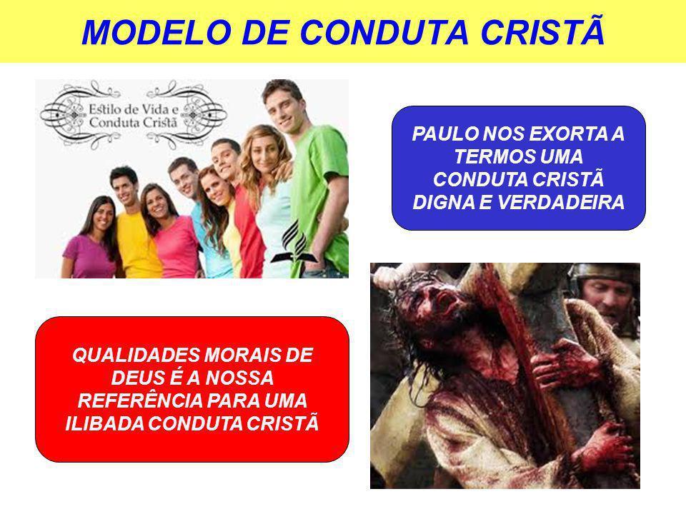 MODELO DE CONDUTA CRISTÃ PAULO NOS EXORTA A TERMOS UMA CONDUTA CRISTÃ DIGNA E VERDADEIRA QUALIDADES MORAIS DE DEUS É A NOSSA REFERÊNCIA PARA UMA ILIBADA CONDUTA CRISTÃ