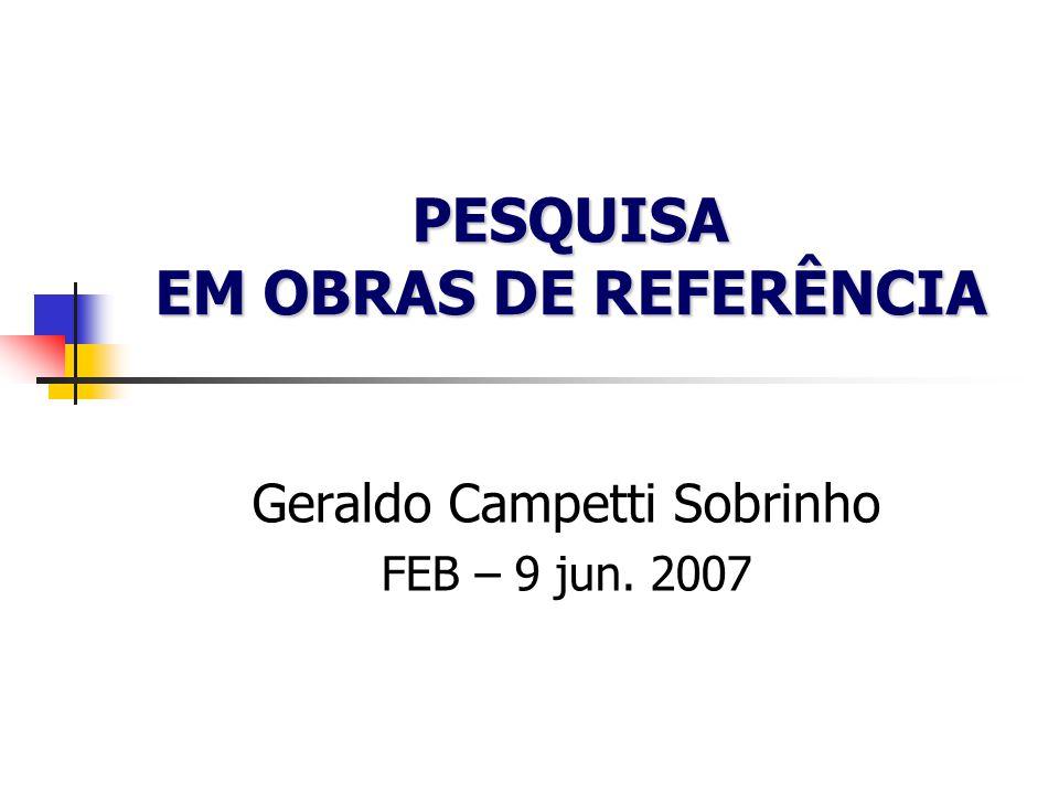 PESQUISA EM OBRAS DE REFERÊNCIA Geraldo Campetti Sobrinho FEB – 9 jun. 2007