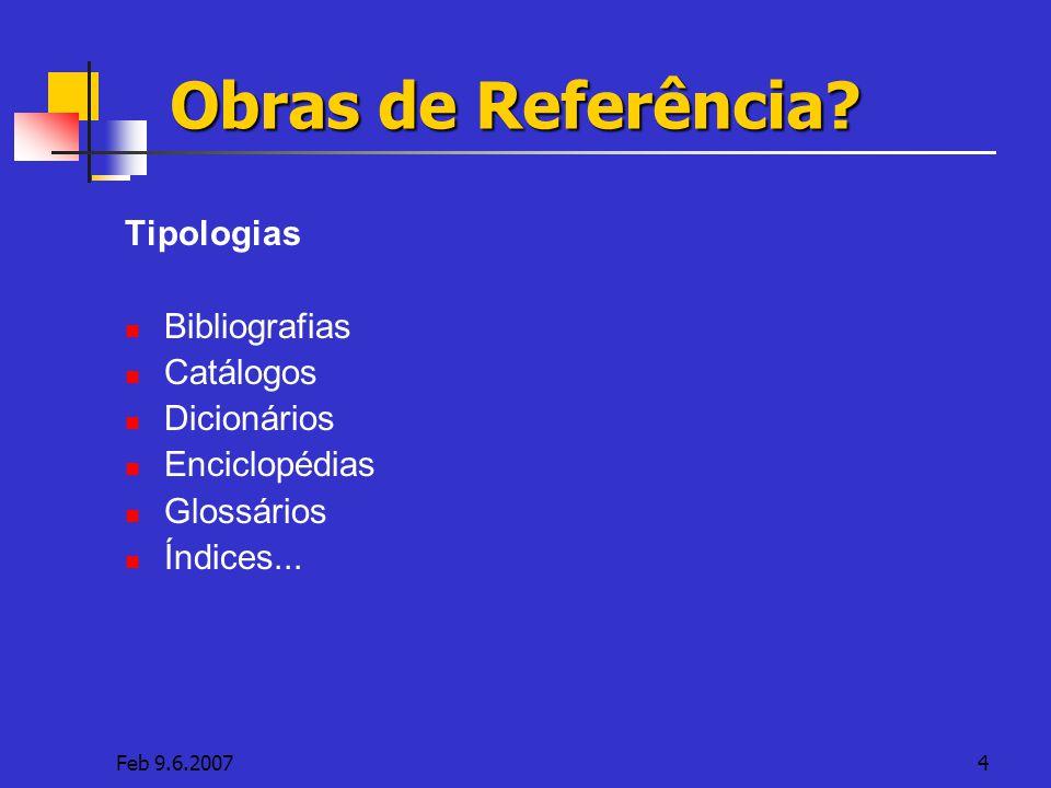 Feb 9.6.20074 Obras de Referência? Tipologias Bibliografias Catálogos Dicionários Enciclopédias Glossários Índices...