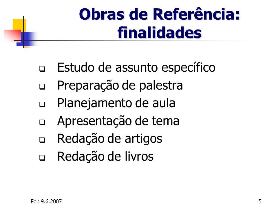 Feb 9.6.20075 Obras de Referência: finalidades Estudo de assunto específico Preparação de palestra Planejamento de aula Apresentação de tema Redação d