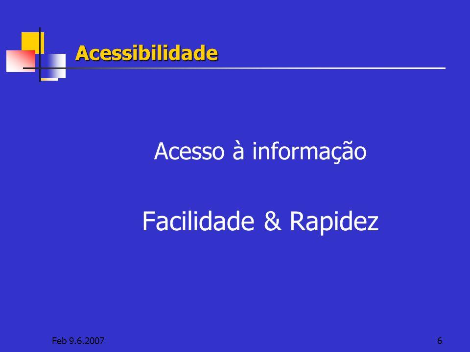 Feb 9.6.20076Acessibilidade Acesso à informação Facilidade & Rapidez