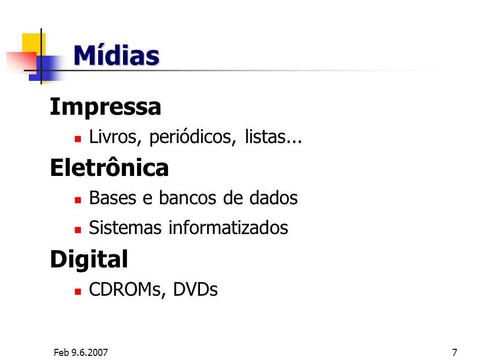 Feb 9.6.20077 Mídias Impressa Livros, periódicos, listas... Eletrônica Bases e bancos de dados Sistemas informatizados Digital CDROMs, DVDs