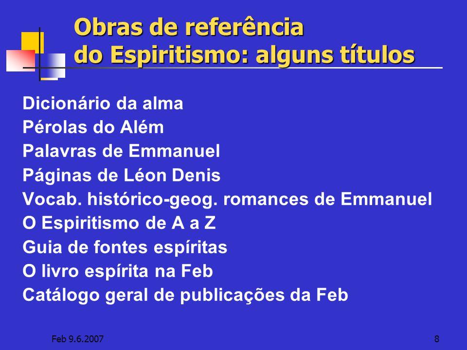 Feb 9.6.20078 Obras de referência do Espiritismo: alguns títulos Dicionário da alma Pérolas do Além Palavras de Emmanuel Páginas de Léon Denis Vocab.