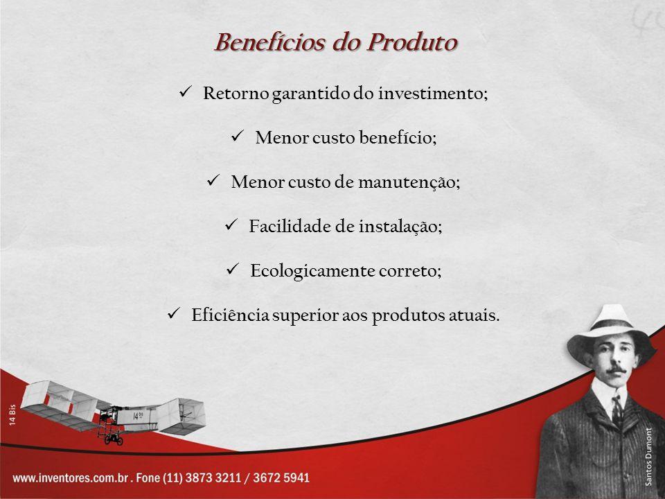Retorno garantido do investimento; Menor custo benefício; Menor custo de manutenção; Facilidade de instalação; Ecologicamente correto; Eficiência supe