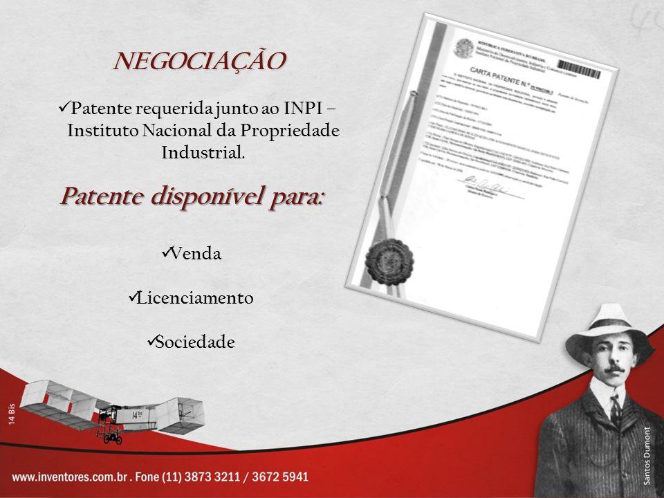 NEGOCIAÇÃO Patente requerida junto ao INPI – Instituto Nacional da Propriedade Industrial. Patente disponível para: Venda Licenciamento Sociedade
