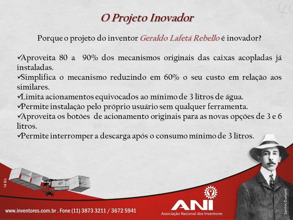 O Projeto Inovador Geraldo Lafetá Rebello Porque o projeto do inventor Geraldo Lafetá Rebello é inovador? Aproveita 80 a 90% dos mecanismos originais