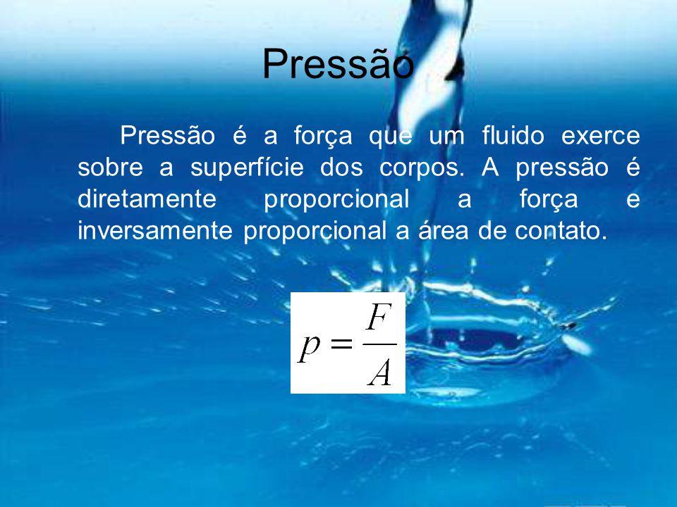 Pressão Pressão é a força que um fluido exerce sobre a superfície dos corpos. A pressão é diretamente proporcional a força e inversamente proporcional