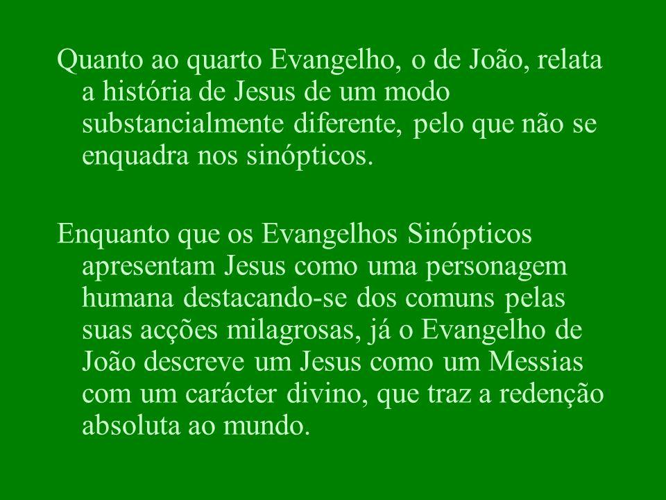 Quanto ao quarto Evangelho, o de João, relata a história de Jesus de um modo substancialmente diferente, pelo que não se enquadra nos sinópticos. Enqu