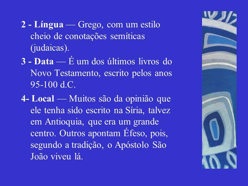 2 - Língua Grego, com um estilo cheio de conotações semíticas (judaicas). 3 - Data É um dos últimos livros do Novo Testamento, escrito pelos anos 95-1