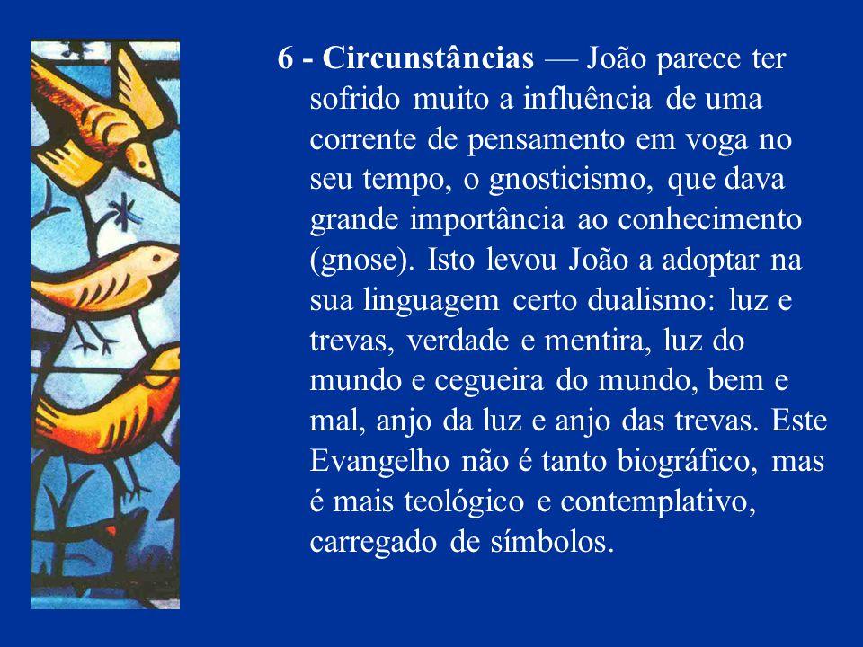 6 - Circunstâncias João parece ter sofrido muito a influência de uma corrente de pensamento em voga no seu tempo, o gnosticismo, que dava grande impor